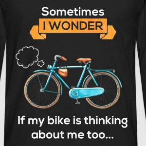 Sometimes I wonder if my bike is thinking about me - Men's Premium Long Sleeve T-Shirt