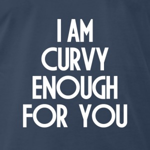 CURVY ENOUGH FOR YOU Tanks - Men's Premium T-Shirt