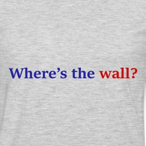 Where's The Wall? - Men's Premium Long Sleeve T-Shirt