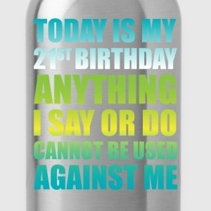 21st Birthday Anything I Say or Do Cannot be Used  T-Shirts - Water Bottle