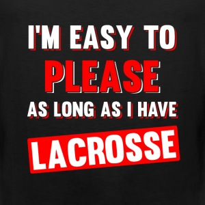 I'm Easy to Please as Long as I Have Lacrosse Tee T-Shirts - Men's Premium Tank