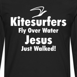 Kitesurfers Fly Over Water Jesus Just Walked Shirt T-Shirts - Men's Premium Long Sleeve T-Shirt