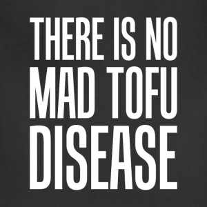 There is No Mad Tofu Disease Vegetarian Vegan Tee T-Shirts - Adjustable Apron