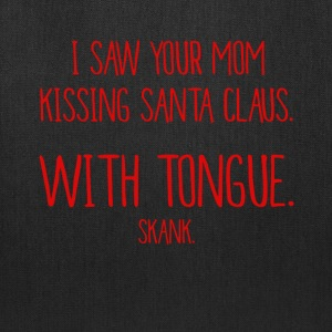 Saw Your Mom Kissing Santa With Tongue Skank Tee T-Shirts - Tote Bag