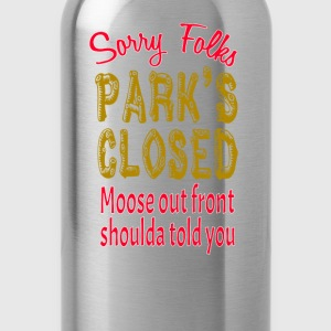 Vacation Quote - Sorry Folks Park's Closed T-Shirts - Water Bottle