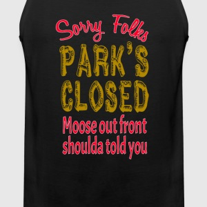 Vacation Quote - Sorry Folks Park's Closed T-Shirts - Men's Premium Tank
