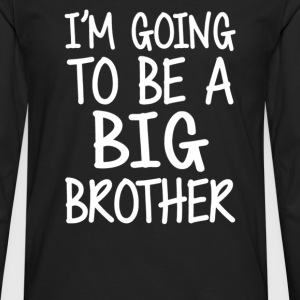 GOING TO BE A BIG BROTHER - Men's Premium Long Sleeve T-Shirt