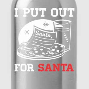 I Put Out for Santa Christmas T-Shirt T-Shirts - Water Bottle