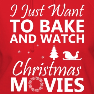 I Just Want To Bake Stuff And Watch Christmas Movi T-Shirts - Women's Hoodie
