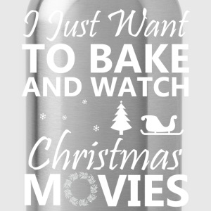 I Just Want To Bake Stuff And Watch Christmas Movi T-Shirts - Water Bottle
