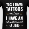 Yes I have tattoos and yes I have an education and - Men's T-Shirt