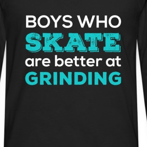 Boys who skate are better at grinding - Men's Premium Long Sleeve T-Shirt