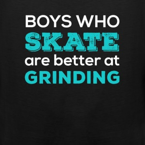Boys who skate are better at grinding - Men's Premium Tank