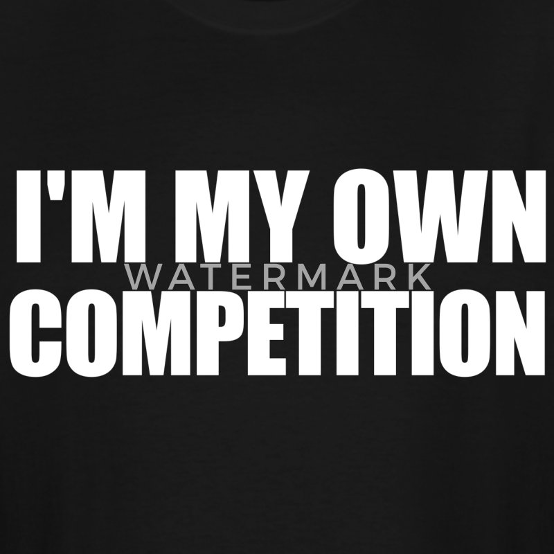 I'm My Own Competition T-Shirts - Men's Tall T-Shirt