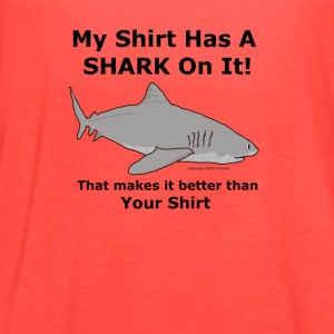 My Shark Shirt is Better Than Your Shirt - Women's Flowy Tank Top by Bella