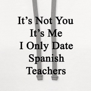 its_not_you_its_me_i_only_date_spanish_t T-Shirts - Contrast Hoodie