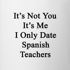 its_not_you_its_me_i_only_date_spanish_t T-Shirts - Coffee/Tea Mug