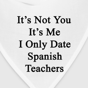 its_not_you_its_me_i_only_date_spanish_t T-Shirts - Bandana