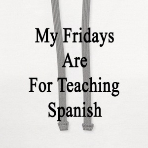 my_fridays_are_for_teaching_spanish T-Shirts - Contrast Hoodie