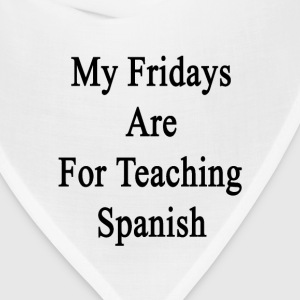 my_fridays_are_for_teaching_spanish T-Shirts - Bandana