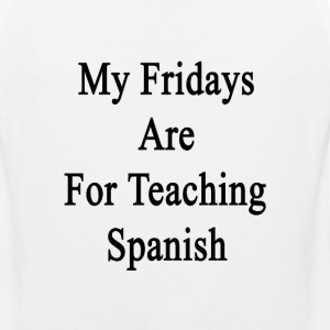 my_fridays_are_for_teaching_spanish T-Shirts - Men's Premium Tank