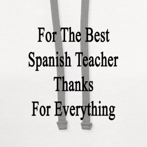 for_the_best_spanish_teacher_thanks_for_ T-Shirts - Contrast Hoodie