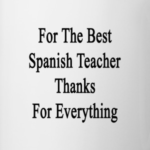 for_the_best_spanish_teacher_thanks_for_ T-Shirts - Coffee/Tea Mug