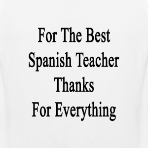 for_the_best_spanish_teacher_thanks_for_ T-Shirts - Men's Premium Tank