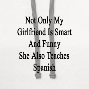 not_only_my_girlfriend_is_smart_and_funn T-Shirts - Contrast Hoodie