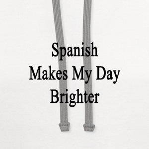 spanish_makes_my_day_brighter T-Shirts - Contrast Hoodie