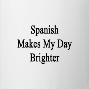 spanish_makes_my_day_brighter T-Shirts - Coffee/Tea Mug