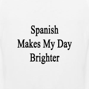 spanish_makes_my_day_brighter T-Shirts - Men's Premium Tank