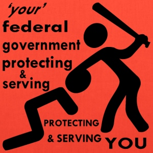 Your Federal Government Protecting You   - Tote Bag