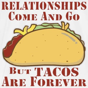 Relationships Come And Go But Taco's Are Forever - Men's Premium T-Shirt
