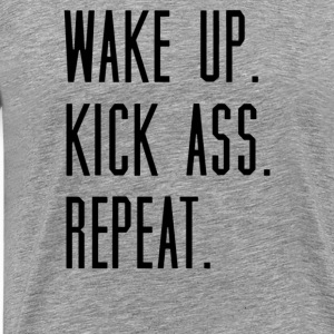 Wake up kick ass repeat - Men's Premium T-Shirt