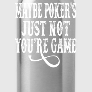 Tombstone - Maybe Poker's Just Not Your Game T-Shirts - Water Bottle