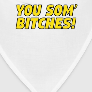 You Som' Bitches T-Shirts - Bandana