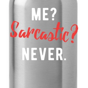 Me? Sarcastic? Never. - Water Bottle