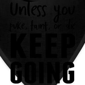 Unless you puke faint or die keep going T-Shirts - Bandana