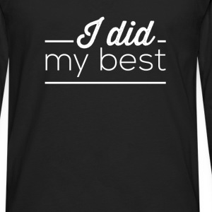 I did my best - Men's Premium Long Sleeve T-Shirt
