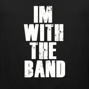 Im With The Band. T-Shirts - Men's Premium Tank