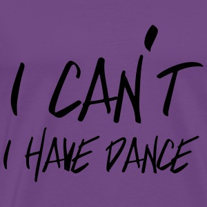 I can't. I have dance Tanks - Men's Premium T-Shirt