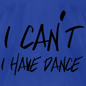 I can't. I have dance Tanks - Men's T-Shirt by American Apparel