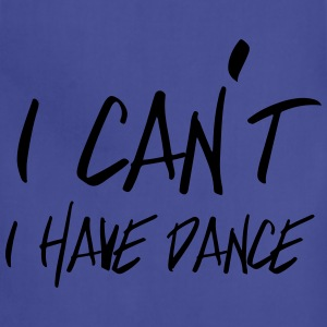 I can't. I have dance T-Shirts - Adjustable Apron