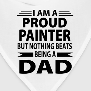 Proud Painter But Nothing Beats Being A Dad - Bandana