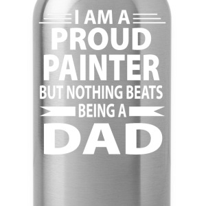 Proud Painter But Nothing Beats Being A Dad - Water Bottle