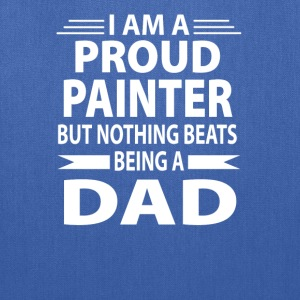 Proud Painter But Nothing Beats Being A Dad - Tote Bag