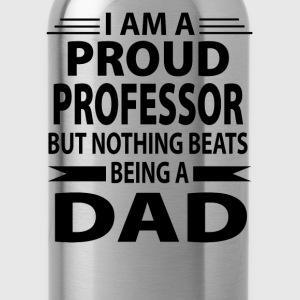 Proud Professor But Nothing Beats Being A Dad - Water Bottle