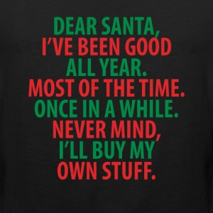 Santa, I've Been Good All Year Holiday Christmas T-Shirts - Men's Premium Tank