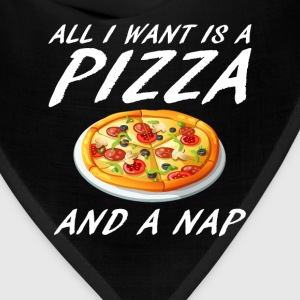 All I Want is A Pizza and Nap Food Sleep T-Shirt T-Shirts - Bandana
